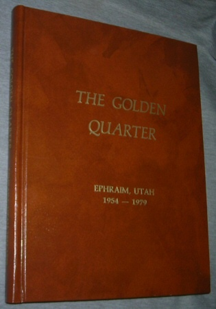 Image for The Golden Quarter: Ephraim Utah 1954-1979 -  Continuing Ephraims First 100 Years