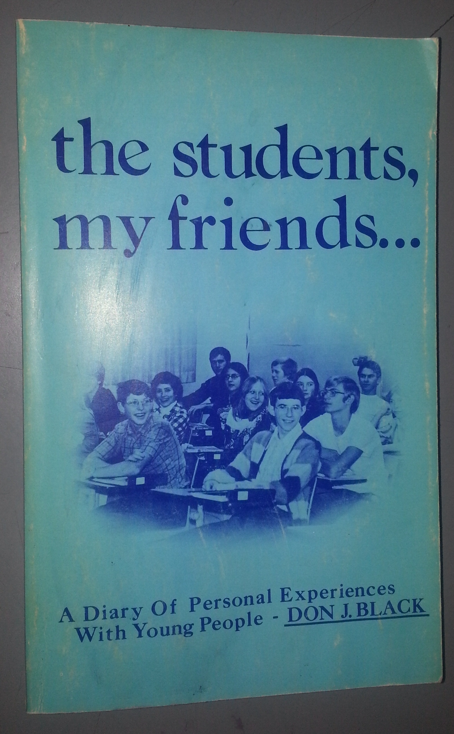 Image for THE STUDENTS MY FRIENDS: PART ONE A Diary of Personal Experience with Young People