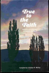 Image for True to the Faith - From the Sermons and Discourses Of David O. McKay