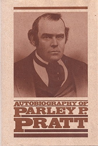 Image for AUTOBIOGRAPHY OF PARLEY PARKER PRATT - One of the Twelve Apostles of the Church of Jesus Christ of Latter-Day Saints, Embracing His Life, Ministry and Travels, with Extracts, in Porse and Verse, from His Miscellaneous Writings