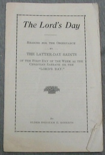 Image for The Lord's Day - Reasons for the Observance by the Latter-Day Saints of the First Day of the Week As the Christian Sabbath or the Lord's Day