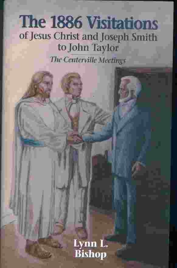 Image for THE 1886 VISITATIONS OF JESUS CHRIST AND JOSEPH SMITH TO JOHN TAYLOR  The Centerville meetings