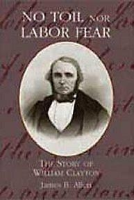 Image for NO TOIL NOR LABOR FEAR - The Story of William Clayton