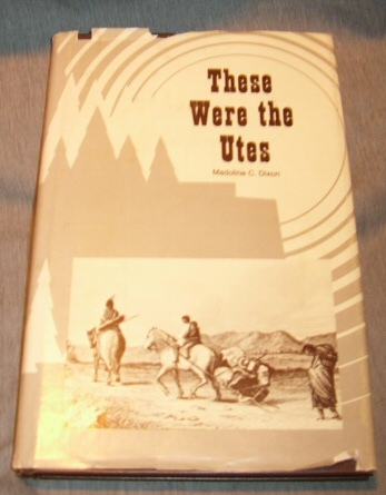 Image for These were the Utes: Their lifestyles, wars and legends : a collection of historical and biographical tales of the Ute Indians of central Utah