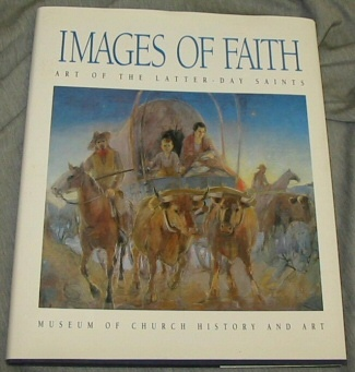 Image for IMAGES OF FAITH - ART OF THE LATTER-DAY SAINTS Museum of Church History and Art