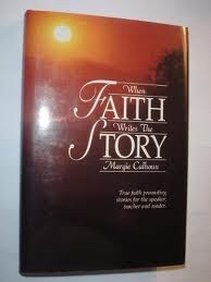 Image for When Faith Writes the Story: True Faith Promoting Stories for the Speaker, Teacher and Reader.