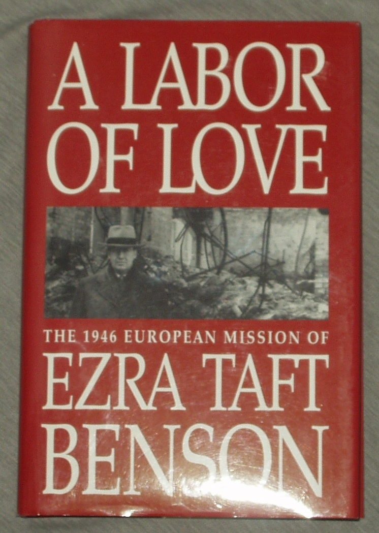 Image for A LABOR OF LOVE - The 1946 European Mission of Ezra Taft Benson