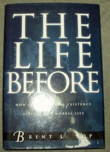 Image for THE LIFE BEFORE -  How Our Premortal Existence Affects Our Mortal Life