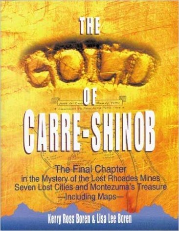Image for THE GOLD OF CARRE-SHINOB The Final Chapter in the Mystery of the Lost Phoades Mines, Seven Lost Cities and Montezuma's Treasure, Including Maps.