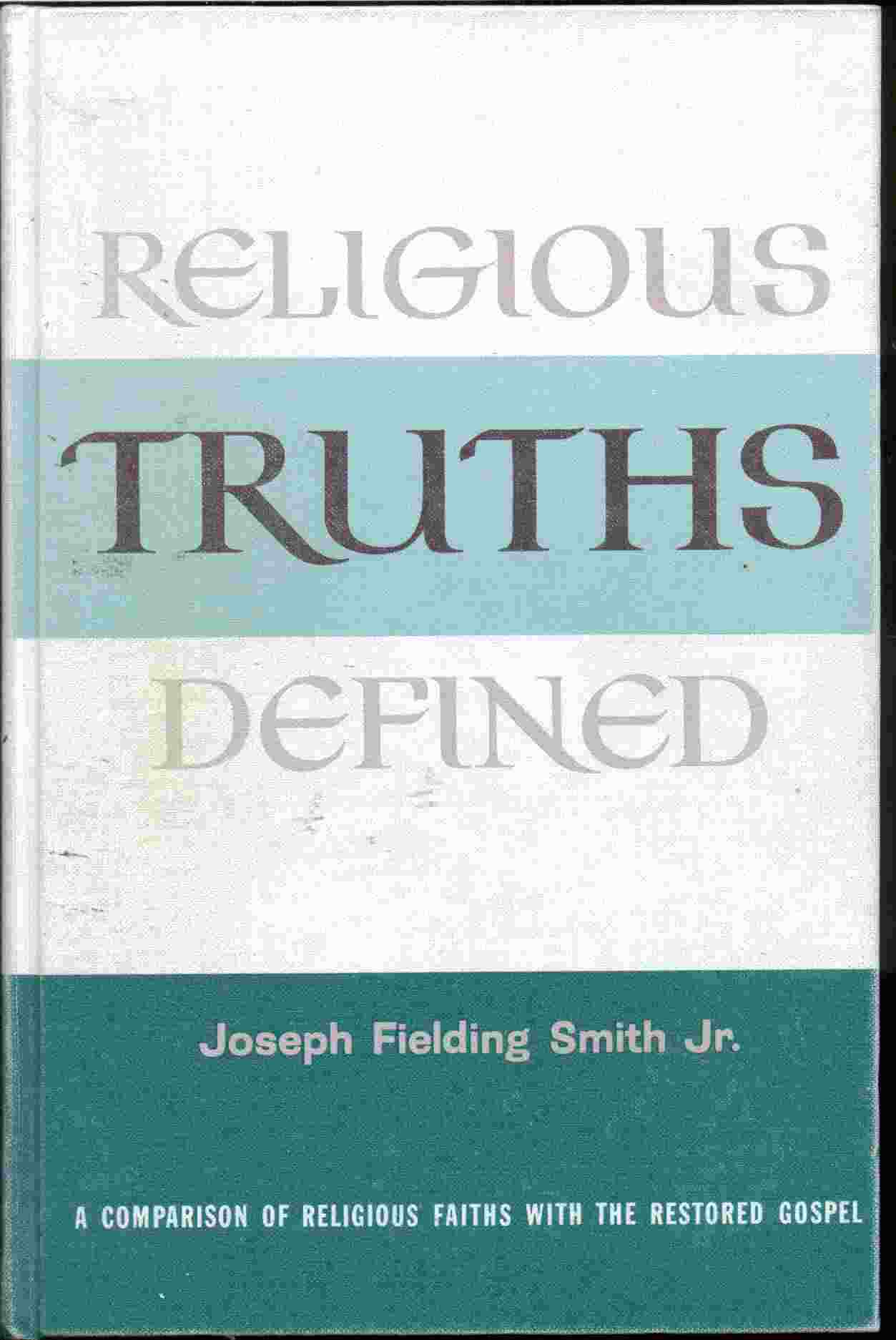 Image for RELIGIOUS TRUTHS DEFINED -  A Comparison of Religious Faiths with the Restored Gospel
