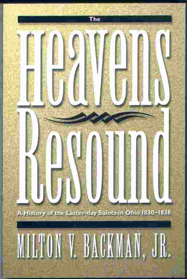 Image for The Heavens Resound - A History of the Latter-Day Saints in Ohio 1830-1838