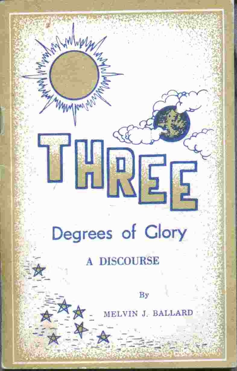 Image for Three Degrees of Glory - A Discourse by Melvin J. Ballard