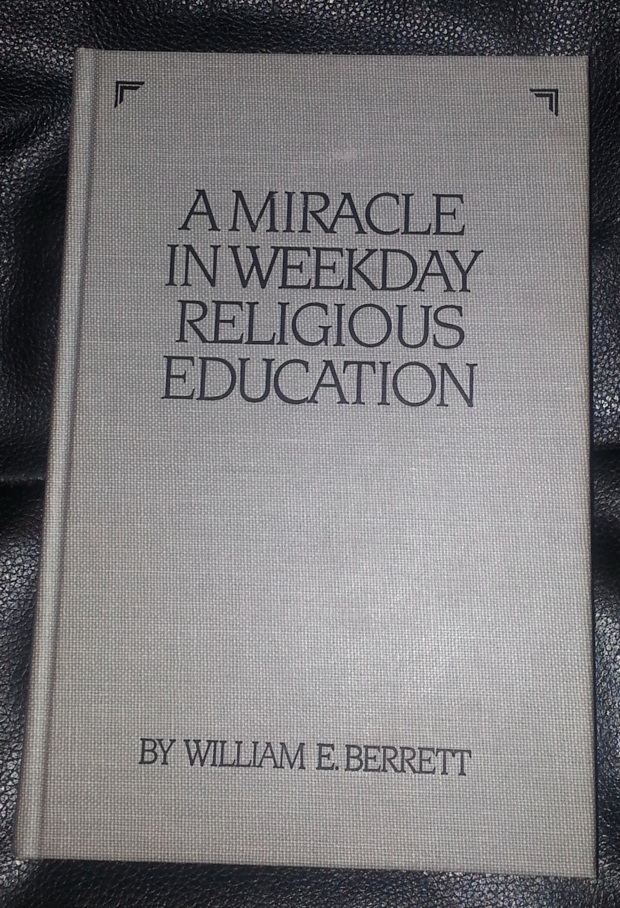 Image for A MIRACLE IN WEEKDAY RELIGIOUS EDUCATION:  A History of the Church Educational System, Being an Account of Weekday Religious Education of the Church of ... of the Seminaries and Institutes of Religion