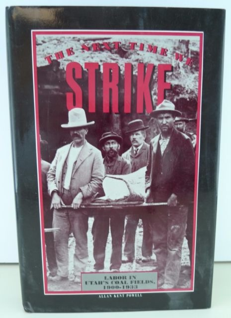 Image for NEXT TIME WE STRIKE  Labor in Utah's Coal Fields, 1900-1933