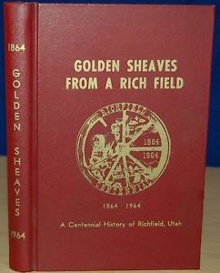 Image for GOLDEN SHEAVES FROM A RICH FIELD:  A Centennial History of Richfield, Utah 1864 - 1964