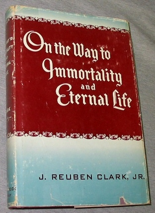 Image for ON THE WAY TO IMMORTALITY AND ETERNAL LIFE -  A Series of Radio Talks by President J. Reuben Clark Jr.