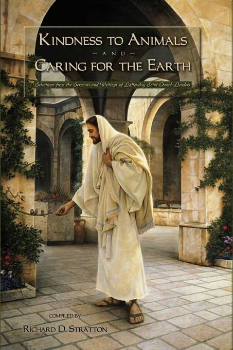 Image for KINDNESS TO ANIMALS AND CARING FOR THE EARTH -  Selections from the Sermons and Writings of Latter-day Saint Church Leaders