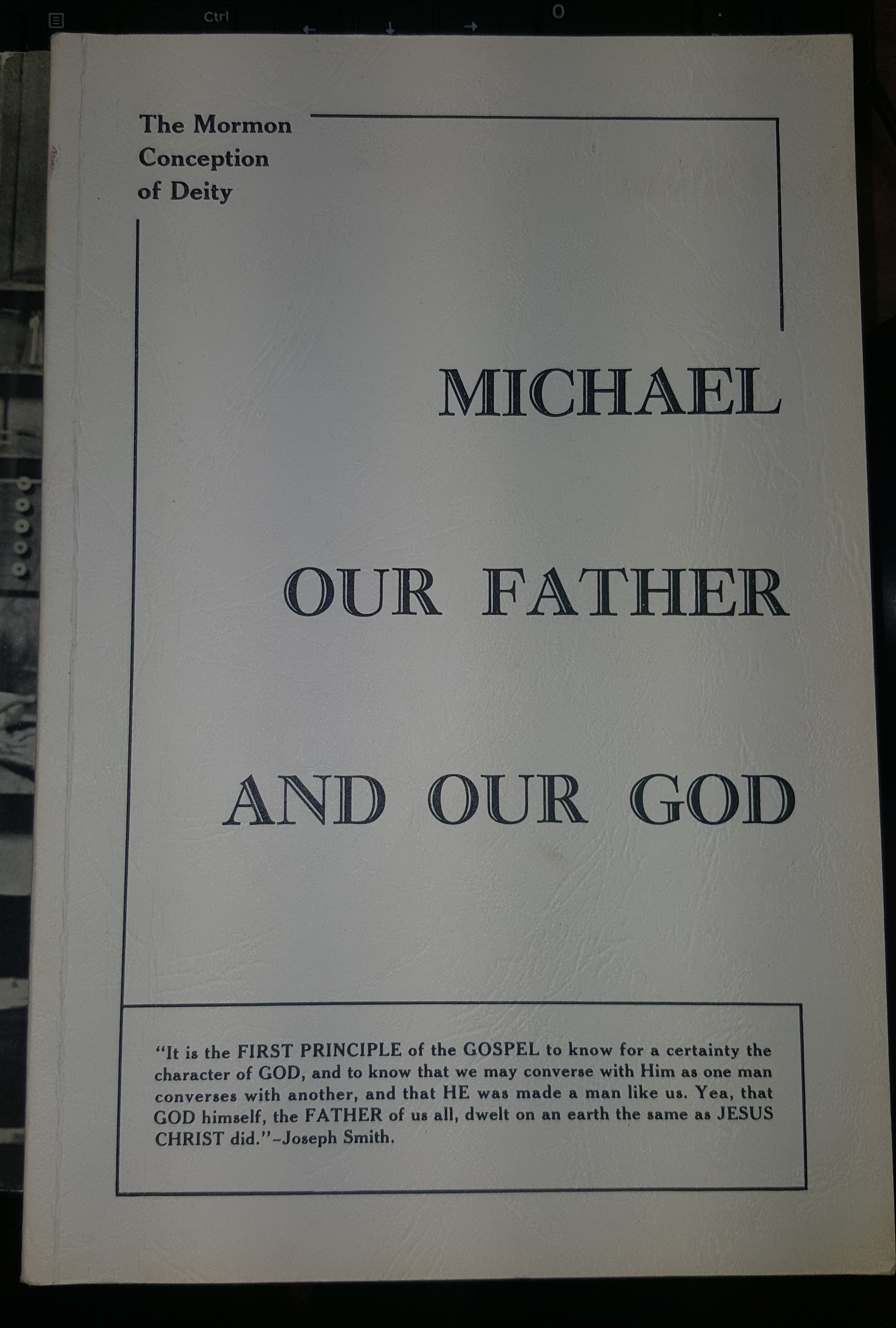 Image for MICHAEL OUR FATHER AND OUR GOD:  The Mormon Conception of Deity As Taught by Joseph Smith, Brigham Young, John Taylor, and Their Associates in the Priesthood