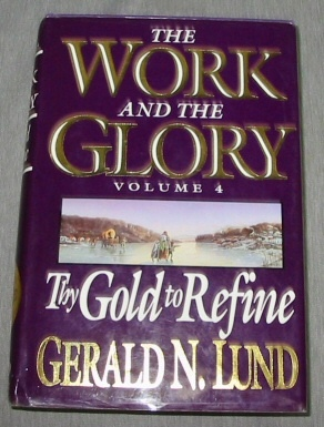 Image for THE WORK AND THE GLORY - VOL 4 -  Thy Gold to Refine