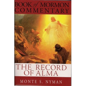 Image for BOOK OF MORMON COMMENTARY - VOL. 3 - THE RECORD of ALMA - a Teaching Commentary on the Book of Alma