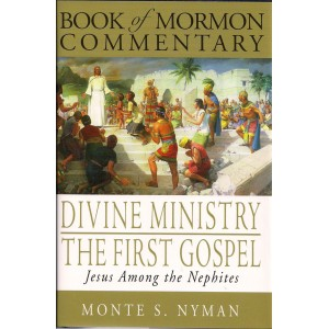Image for BOOK OF MORMON COMMENTARY - VOL. 5 - DIVINE MINISTRY the FIRST GOSPEL - a Teaching Commentary on the Book 3 Nephi - Jesus Among the Nephites