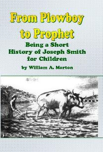 Image for FROM PLOWBOY TO PROPHET - Being a Short History of Joseph Smith for Children. Also Mother Stories from the Book of Mormon