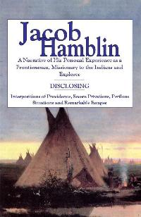 Image for JACOB HAMBLIN - A Narrative of His Personal Experience As a Frontiersman, Missionary to the Indians and Explorer - Disclosing Interpositions of Providence, Severe Privations, Perilous Situations and Remarkable Escapes. Faith Promoting Series Vol 5