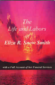 Image for The Life and Labors of Eliza R. Snow Smith - With a Full Account of Her Funeral Services
