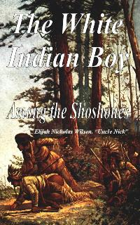 Image for The White Indian Boy - Among the Shoshones