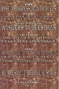 Image for Answers to Questions - The Rise, Progress and Travels of the Church of Jesus Christ of Latter-Day Saints Being a Series of Answers to Questions Including the Revelation on Celestial Marriage and a Brief Account of the Settlement of Salt Lake Valley with I