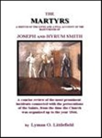 Image for THE MARTYRS - OF THE SEVERAL ACCOUNTS WRITTEN OF THE MARTYRDOM OF JOSEPH AND HYRUM SMITH