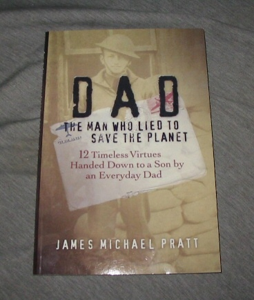 Image for DAD THE MAN WHO LIED TO SAVE THE PLANET:   12 Timeless Virtues Handed Down to a Son by an Everyday Dad
