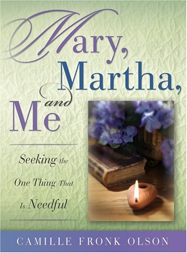 Image for MARY, MARTHA AND ME - Seeking the One Thing That is Needful