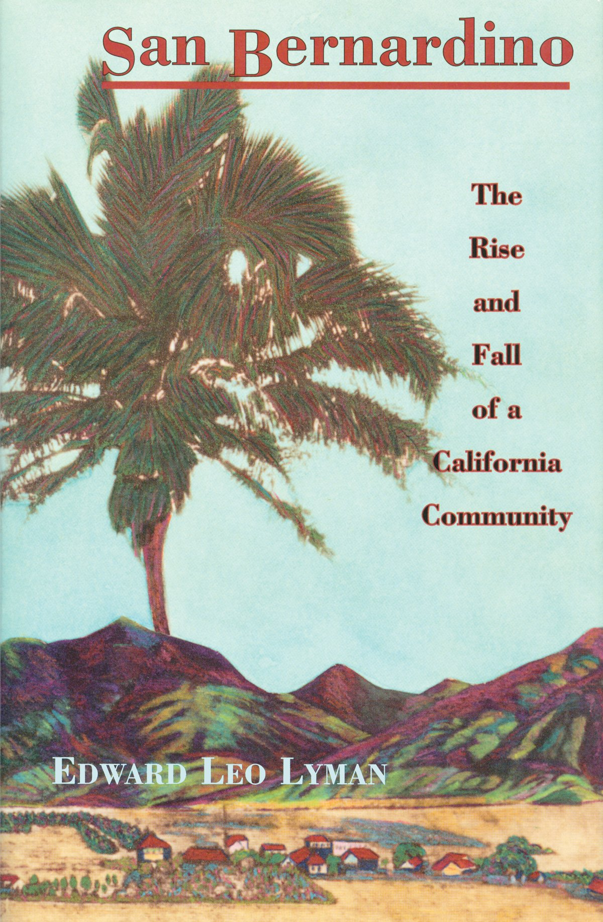 Image for SAN BERNARDINO - The Rise and Fall of a California Community