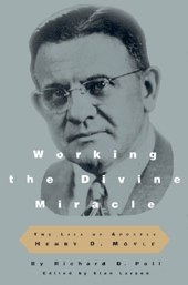 Image for WORKING THE DIVINE MIRACLE - The Life of Apostle Henry D. Moyle