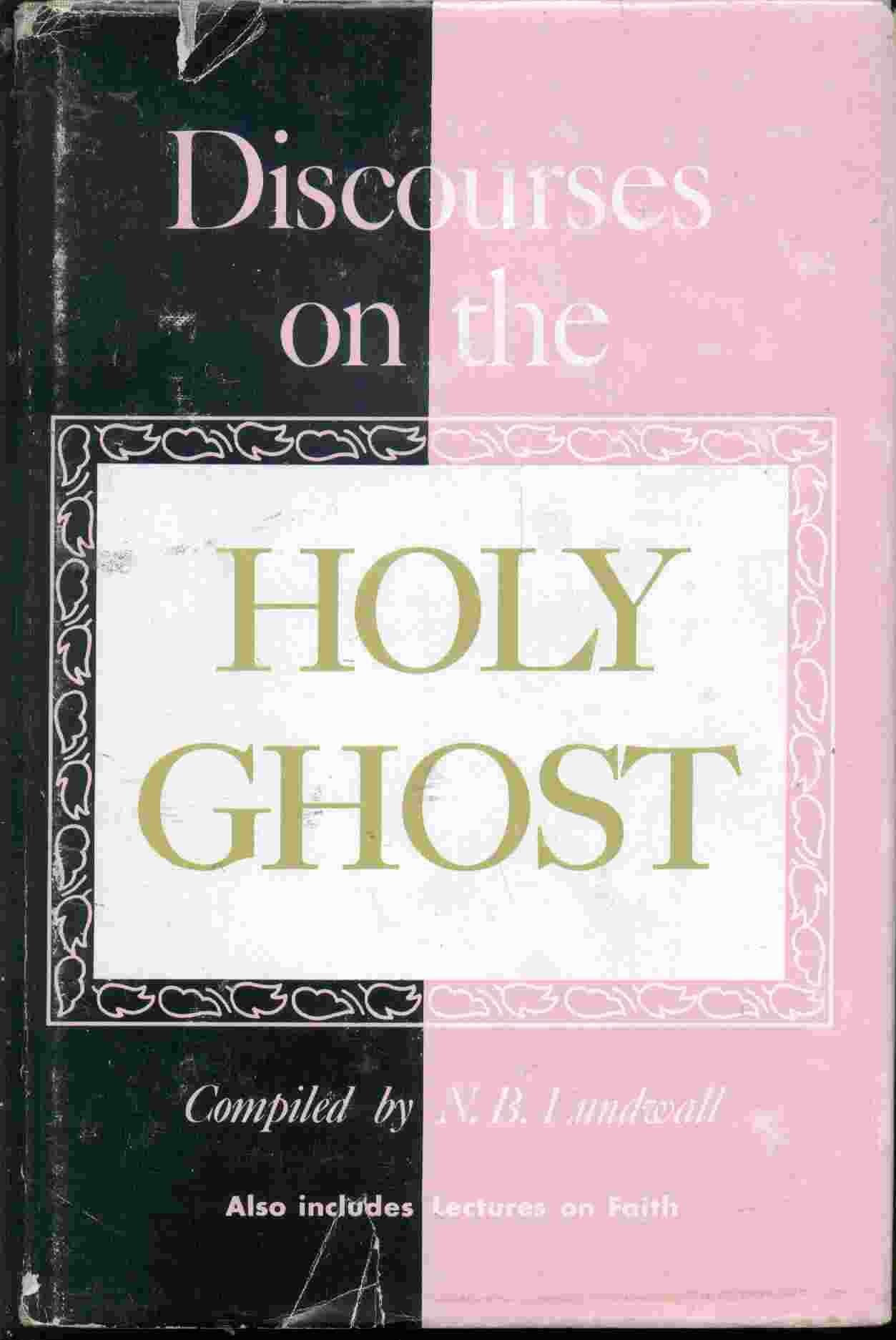 Image for Discourses on the Holy Ghost; Also Lectures on Faith As Delivered At the School of the Prophets At Kirtland, Ohio