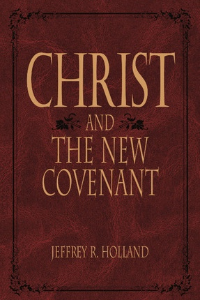 Image for CHRIST AND THE NEW COVENANT - The Messianic Message of the Book of Mormon