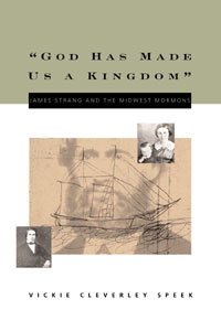 Image for GOD HAS MADE US A KINGDOM - James Strang and the Midwest Mormons