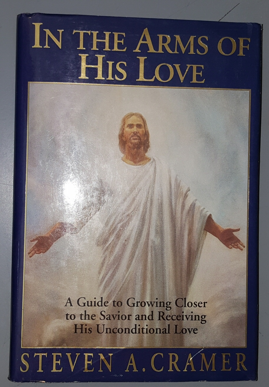 Image for IN THE ARMS OF HIS LOVE;  A Guide to Growing Closer to the Savior Receiving His Unconditional Love