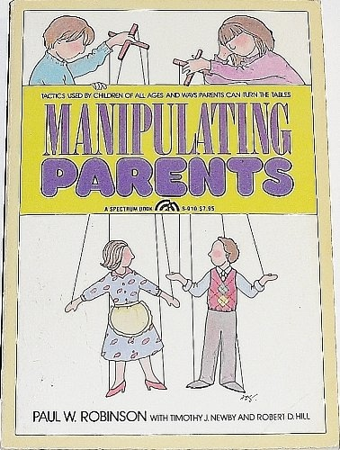Image for MANIPULATING PARENTS Tactics Used by Children of all Ages and Ways Parents Can Turn the Tables