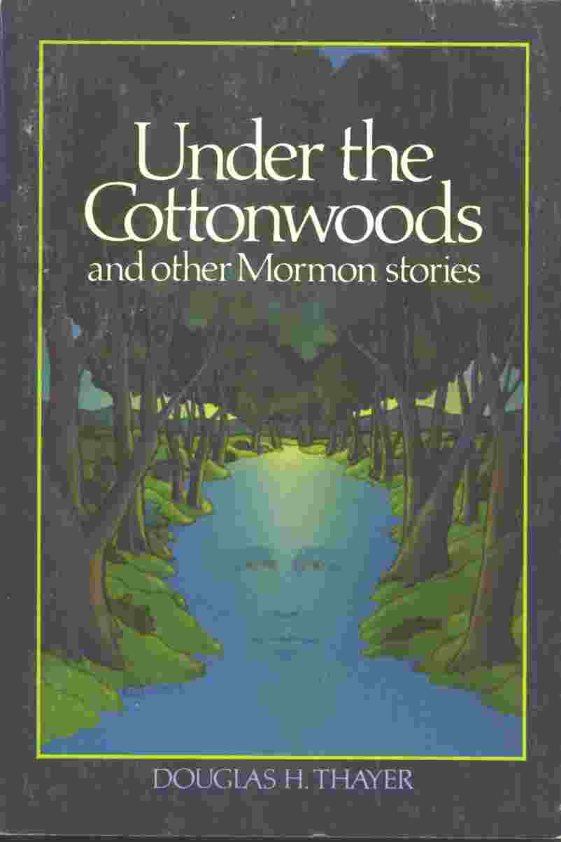 Image for UNDER THE COTTONWOODS AND OTHER MORMON STORIES