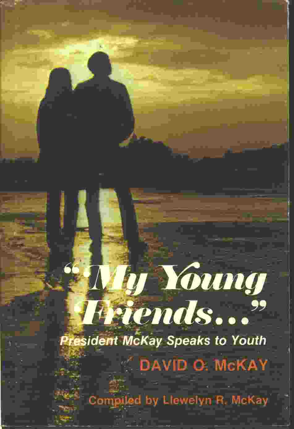 Image for MY YOUNG FRIENDS - PRESIDENT MCKAY SPEAKS TO YOUTH