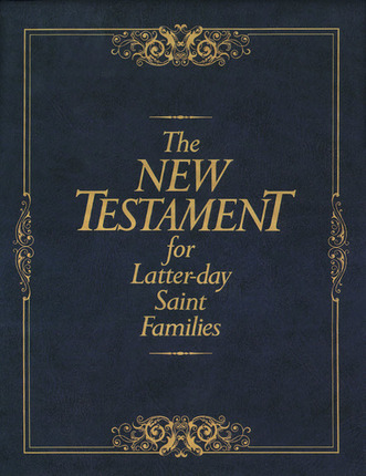 Image for THE NEW TESTAMENT FOR LATTER-DAY SAINT FAMILIES