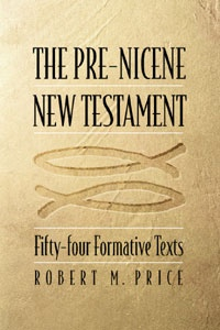 Image for THE PRE-NICENE NEW TESTAMENT -  Fifty-four Formative Texts