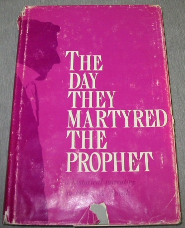 Image for THE DAY THEY MARTYRED THE PROPHET -  A Historical Narrative