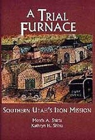 Image for A TRIAL FURNACE - SOUTHERN UTAH'S IRON MISSION