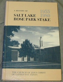 Image for A History of Salt Lake Rose Park Stake 1955 - 1980