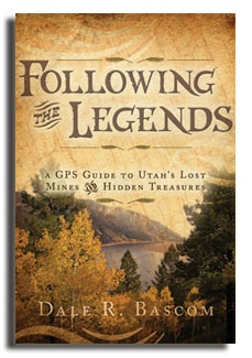 Image for FOLLOWING THE LEGENDS - A GPS GUIDE TO UTAH'S LOST MINES AND HIDDEN TREASURES