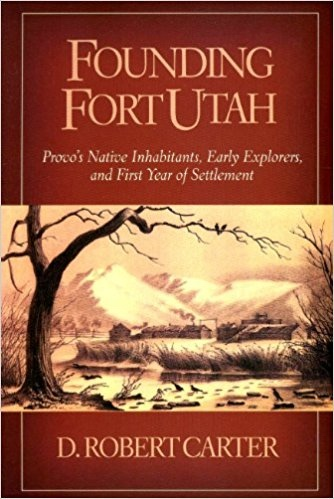 Image for Founding Fort Utah - Provo's Native Inhabitants, Early Explorers, and First Year of Settlement