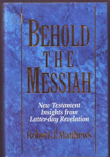 Image for BEHOLD THE MESSIAH - New Testament Insights from Latter-Day Revelation